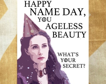 Game of Thrones Birthday Card - Melisandre - Happy Name Day, You Ageless Beauty - What's Your Secret? Funny Humorous Pop Culture HBO TV card