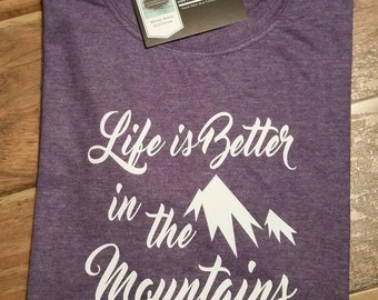 Life is better in the mountains shirt. Colorado shirt. Vacation shirt. Mountain shirt.  Fun Shirt.