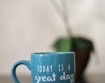 Today is a Great day to have a Great Day - Ceramic Mug