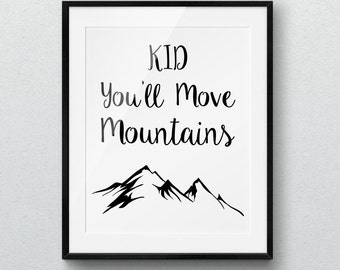 Kid You'll Move Mountains, Nursery Art, Printable Wall Art, Kids Room Decor,Motivational Quote, Inspirational Print, Black and White, Poster