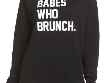 Babes Who Brunch - Funny Wine Alcohol Mimosa Tee Shirts Pullover Sweatshirt Sweater Women Sweatshirt Men Sweatshirt Humor Fleece