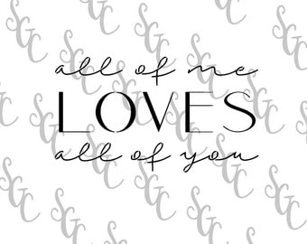 Reusable Stencil - All of Me Loves All of You - Many Sizes to Choose from!