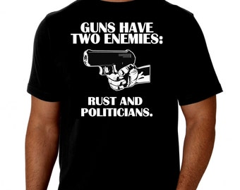 Guns Have Only Two Enemies.. Black T-Shirt Pro Gun, NRA, AR-15, AK47, 2nd Amendment, 1776, Molon Labe, Gun Rights, Tea Part, Trump, Ron Paul