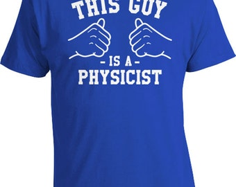 This Guy Is A Physicist Shirt Science T Shirt Profession TShirt Physics Shirt Geek Gifts For Nerds Occupation Shirt Mens Tee TGW-10