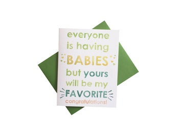 Everyone is Having Babies But Yours Will Be My Favorite card by eggagogo - funny baby shower card
