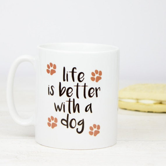 Life is better with a dog coffee mug, dogs are the best and life is better with a dog