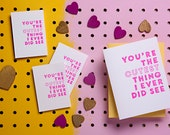 you're the cutest thing I ever did see - full size card