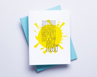 You Are The Bright Spot In My Day - 2 color letterpress