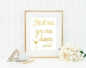 Trust Me You Can Dance Sign / Gold Foil Wedding Sign / ACTUAL FOIL Wedding Sign / Gold Foil Wedding Sign / Silver Wedding Sign