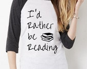 I'd Rather be Reading UNISEX tri blend Baseball shirt screenprinted Mens Ladies