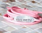 stay strong, Inspirational Bracelet, Wrap Bracelet, Hand Stamped Jewelry, Hand Stamped Bracelet, Breast Cancer Awareness, Motivational