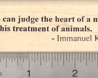 Animal Welfare Rubber Stamp, Kant Saying, We can judge the heart of man G4504 Wood Mounted