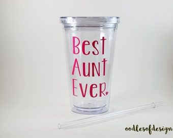Best Aunt Ever Tumbler with Straw - Best Aunt Ever, Worlds Greatest Aunt, Aunt, Soon to be Aunt, Going to be Aunt