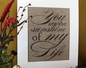 YOU are the SUNSHINE of my LIFE - burlap art print