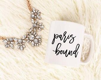 Paris Bound Mug - Inspirational - Coffee Mug - Tea - Gift - Work Mug - Travel - Jet Set - Wander - Adventure - French