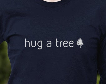 Hug a Tree- Men's and Women's T-shirt, call to action! Get outside, short and long sleeved t-shirts