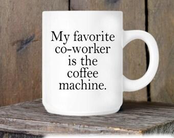 Coworker Gift, Coffee Mug, Favorite Coworker is Coffee Machine, Novelty Ceramic Mug, Humorous Quote Mug, Funny Coffee Cup Boss Gift Idea