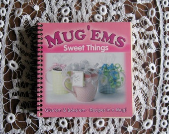 Mug Ems Sweet Things Give Em and Bake Em Recipes in a Mug Spiral Soft Cover Book with Gift Tags to Personalize Each Gift