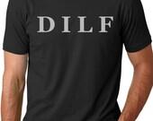 DILF funny T-shirt  humor gift Tee