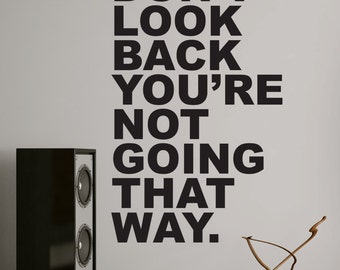 Motivational Quotes - Don't Look Back You're Not Going That Way #6053