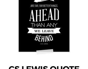 CS Lewis Quote, Far Better Things Ahead, Inspirational Quote, Motivational Quote, CS Lewis Print, Typography Print, Literary Quotes