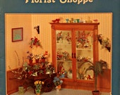 Meyer's Florist Shoppe by Barbara Meyer- Doll House Scale Flower & Plant Tutorial /Miniature Flower Recipes