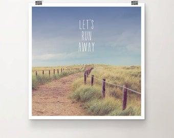 Let's run Away - Fine Art Print Beach Typography Photograph walkway Quote Sky Summer Travel Dunes