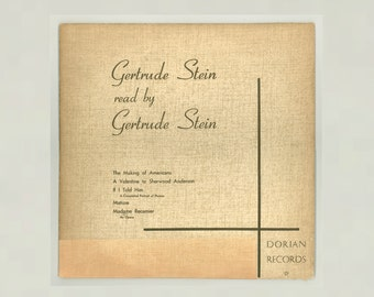 Gertrude Stein Read by Gertrude Stein 1951 Dorian Records DR-331, 33 1/3 rpm LP Transcribed from old Shellac 78 recordings from the 1930s