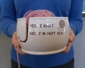 """Ceramic Yarn Bowl """"Yes I knit No I am not old"""" handmade in my Charleston, SC studio"""