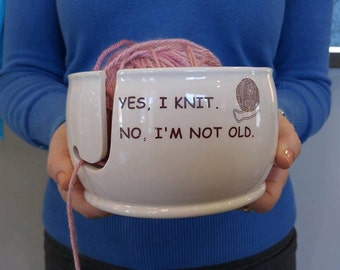 "Ceramic Yarn Bowl ""Yes I knit No I am not old"" handmade in my Charleston, SC studio"