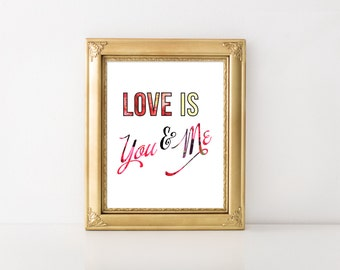Love is You and Me Printable, Love Quote, Typography print, Love Instant Download/Wall art/Printable Quote/Romantic Gift/Anniversary Gift