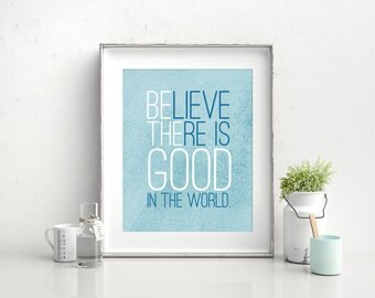 Believe there is GOOD in the world - BE the GOOD - Inspirational Wall Decor - Digital Download 8x10 Printable w/ blue watercolor background