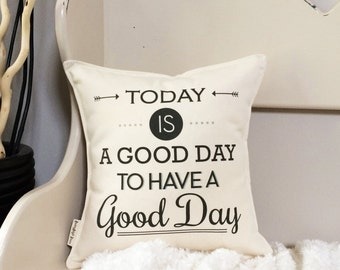 "12"" Today Is A Good Day To Have A Good Day Pillow - Insert Included - Cotton Canvas - Loop and Toggle Closure - Inspirational Pillow"