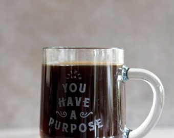 You have a purpose. Glass Etched Coffee or Tea Mug. Esther 4:14. For such a time as this. For Such A Time Designs