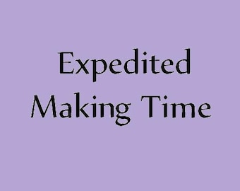 Expedited Making Time