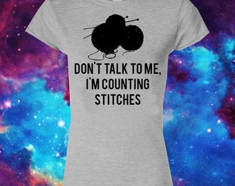 Don't talk to me, I'm counting stitches - Knitting shirt - funny knitting shirt - crafty gift shirt - womens knit t shirt