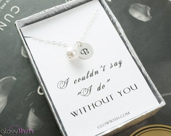 Bridesmaids gifts, Thank you gifts for bridesmaids, personalized necklaces for bridesmaids, i couldnt say i do without you