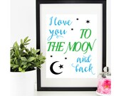 Printable Kids Gift - DIGITAL DOWNLOAD Print - I Love You To The Moon - Nursery Decor for Girls or Boys Rooms - Baby Gift, Calligraphy Print