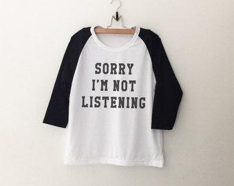 Sorry Im not listening Funny T Shirt graphic tee Women Baseball Shirt Hipster Tumblr clothing printed womens Tshirts