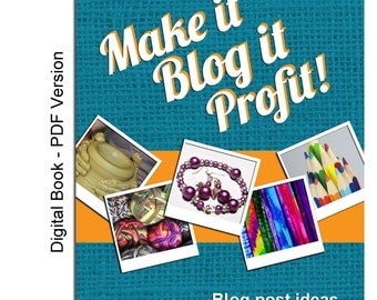 Make It, Blog It, Profit! Blog Post Ideas for Craft Sellers, Blogging Book, Craft Seller Book, Craft Blogger Book, craft seller guide, pdf