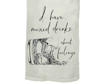I Have Mixed Drinks About Feelings - Kitchen Tea Towel - Hang Tight Towel