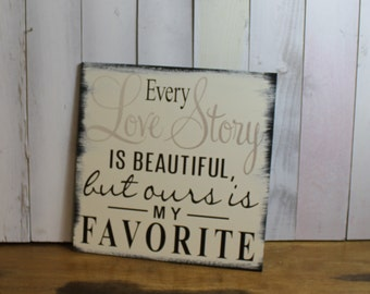 Every LOVE STORY is Beautiful Sign/Wedding Sign/Anniversary/Romantic Sign/Black/Ivory/Silver/Wood Sign/Ready to Ship