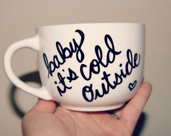 SALE! Baby It's Cold Outside Mug /Winter/Cuddle Weather/Christmas/Gift