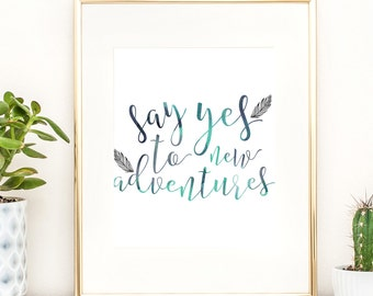 Say Yes To Adventures, Quote Print, Home Decor Print, Travel Decor, Travel Wall Art, Watercolor Art, Printable Wall Art, INSTANT DOWNLOAD