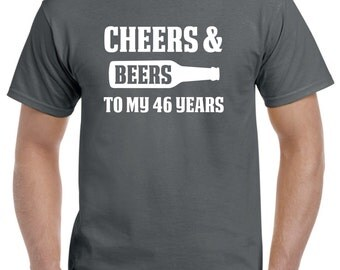 46th Birthday Gift-Cheers and Beers to my 46 Years Old 46th Birthday Shirt for Him or Her