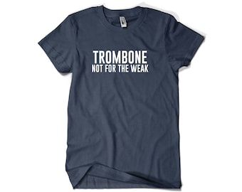 Trombone Shirt-Trombone Not for the Weak Trombone Gift