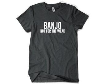 Banjo Shirt-Banjo Not for the Weak Banjo Gift