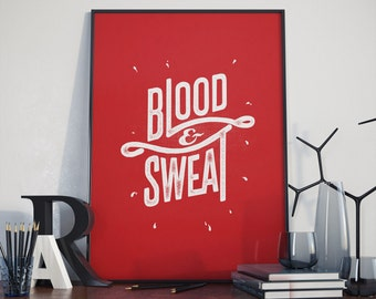 Blood & Sweat, Poster, Print, Quote, Hand lettered Design, Typographic Print