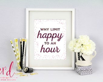 Why Limit Happy to an Hour Print | Bar Decor | 8x10 Print | Giclee Print