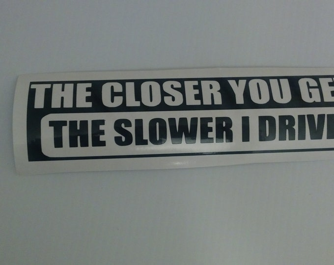 The Closer You Get The Slower I Drive Vinyl Decal